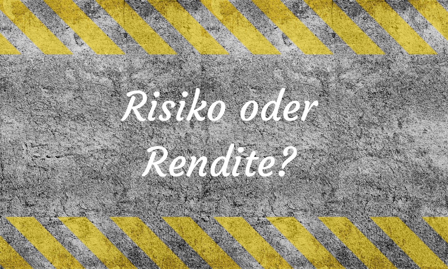 Risiko und Rendite: No risk, no money?